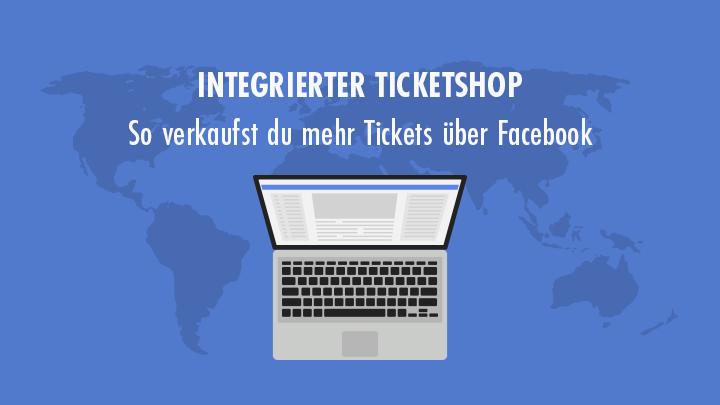 INTEGRIERTER TICKETSHOP So verkaufst du mehr Tickets über Facebook