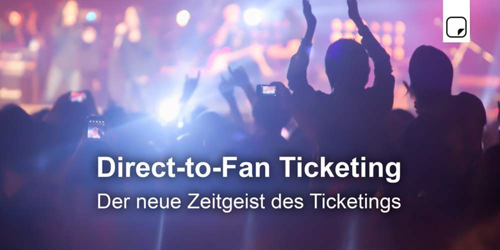 Direct-to-Fan Ticketing: Der neue Zeitgeist des Ticketings