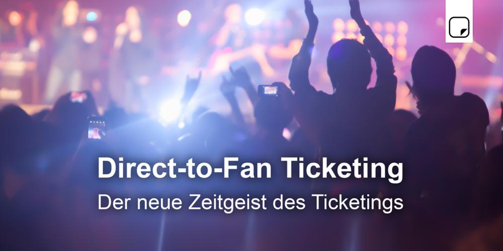 Direct-to-Fan Ticketing: Der neue Zeitgeist des Ticketings