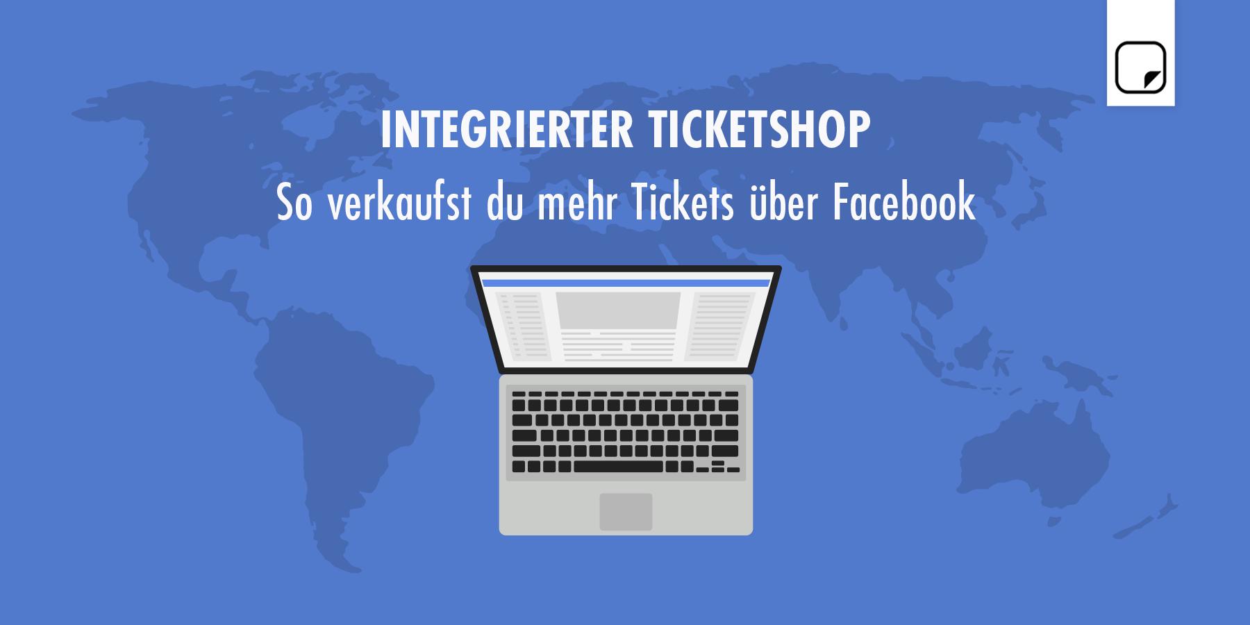 Integrierter Ticketshop – So verkaufst du mehr Tickets über Facebook