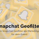 Nutze den Snapchat Geofilter als Marketingelement für dein Event!
