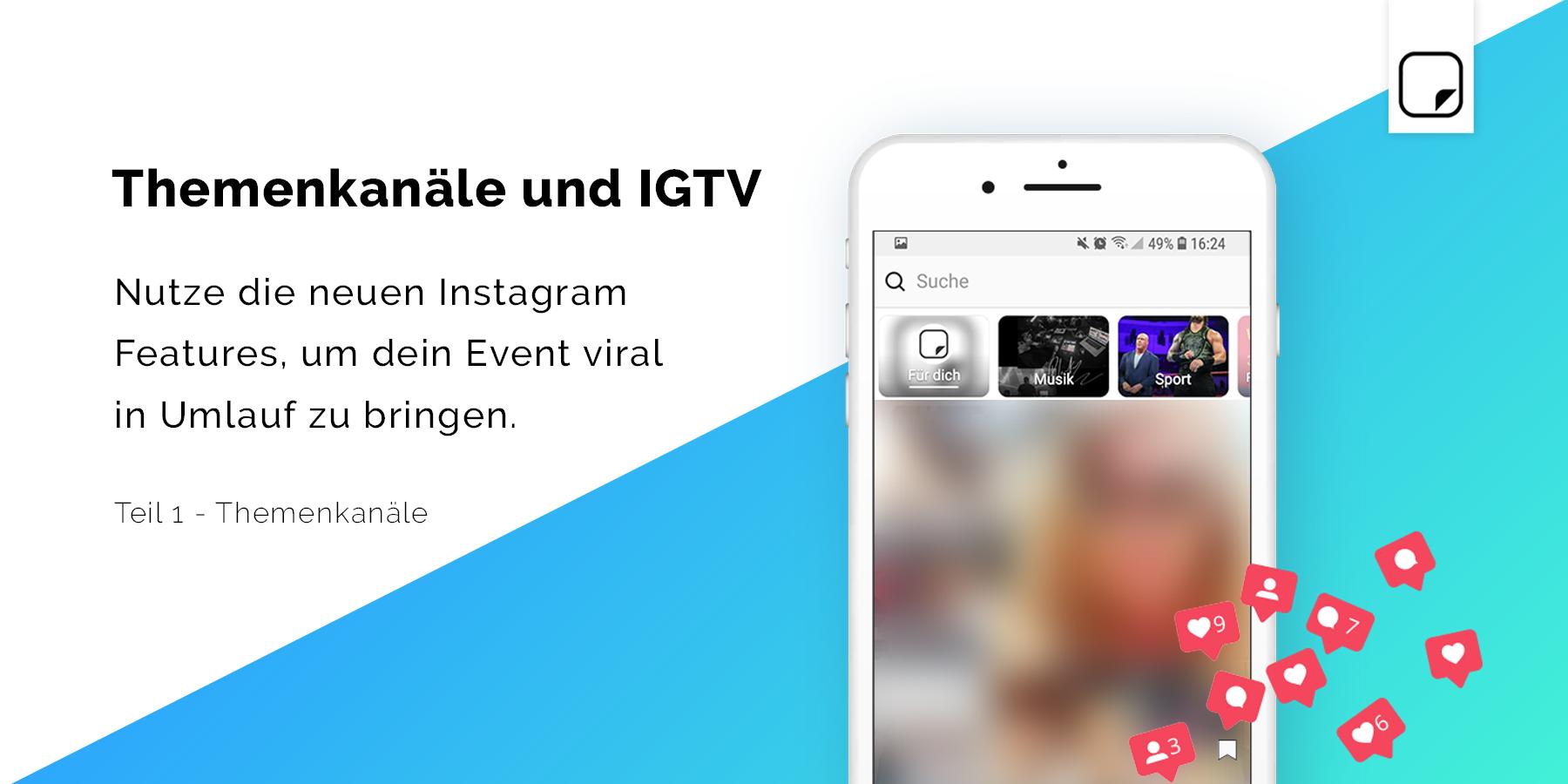 Themenkanäle und IGTV: Nutze die neuen Instagram Features, um dein Event viral in Umlauf zu bringen.