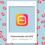 Themenkanäle und IGTV: Nutze die neuen Instagram Features, um dein Event viral in Umlauf zu bringen. Teil 2 – Instagram TV