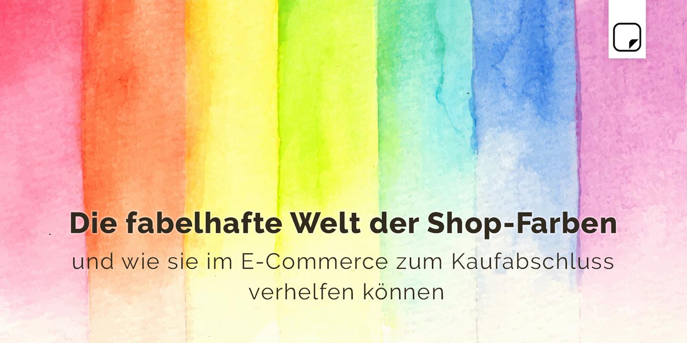 Die fabelhafte Welt der Shop-Farben und wie sie im E-Commerce zum Kaufabschluss verhelfen können
