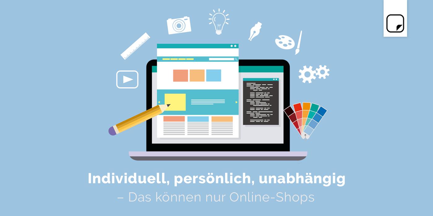 Individuell, persönlich, unabhängig – Das können nur Online-Shops
