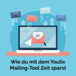 Wie du mit dem Youtix Mailing-Tool Zeit sparst
