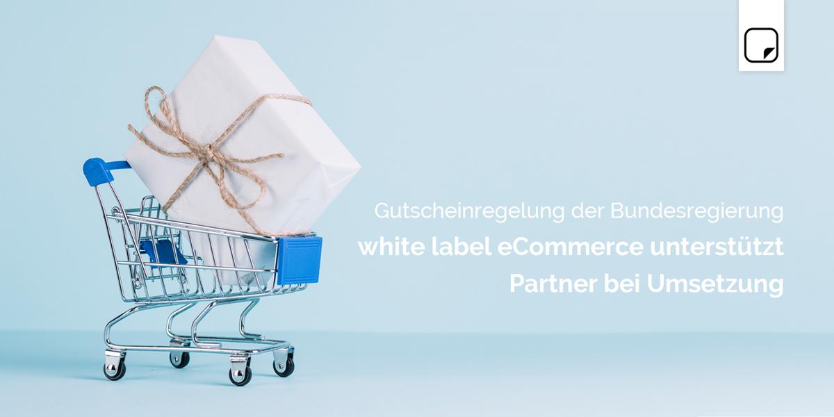 Gutscheinregelung der Bundesregierung: white label eCommerce unterstützt Partner bei Umsetzung